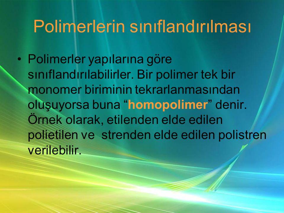 Polimerlerin sınıflandırılması •Polimerler yapılarına göre sınıflandırılabilirler.
