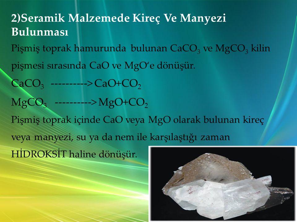 2)Seramik Malzemede Kireç Ve Manyezi Bulunması Pişmiş toprak hamurunda bulunan CaCO 3 ve MgCO 3 kilin pişmesi sırasında CaO ve MgO'e dönüşür.