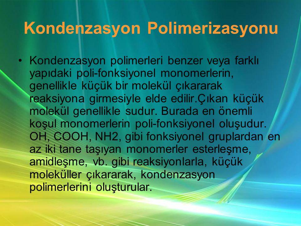 Kondenzasyon Polimerizasyonu •Kondenzasyon polimerleri benzer veya farklı yapıdaki poli-fonksiyonel monomerlerin, genellikle küçük bir molekül çıkararak reaksiyona girmesiyle elde edilir.Çıkan küçük molekül genellikle sudur.