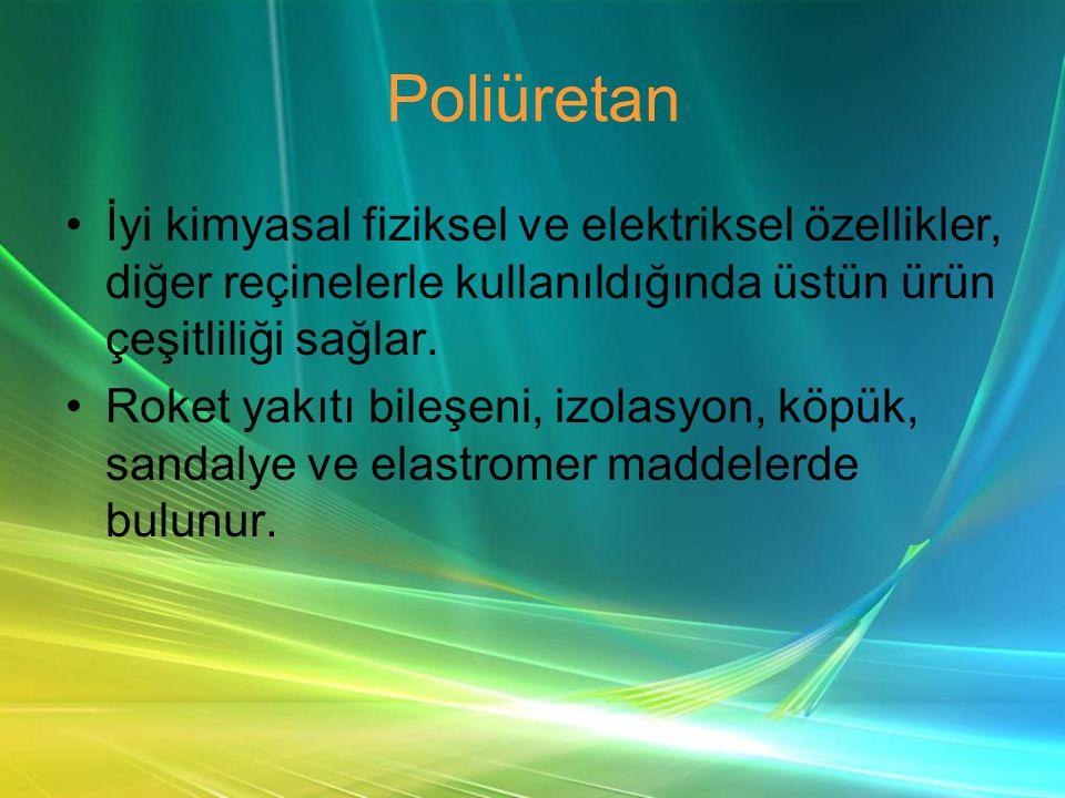 Poliüretan •İyi kimyasal fiziksel ve elektriksel özellikler, diğer reçinelerle kullanıldığında üstün ürün çeşitliliği sağlar.