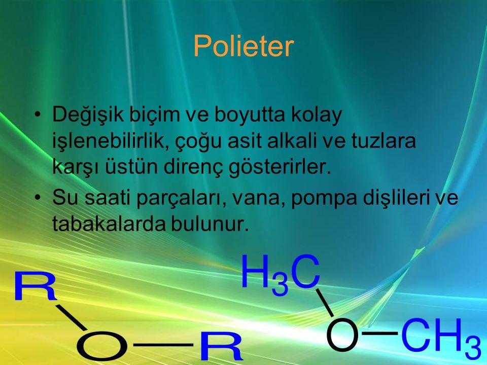 Polieter •Değişik biçim ve boyutta kolay işlenebilirlik, çoğu asit alkali ve tuzlara karşı üstün direnç gösterirler.