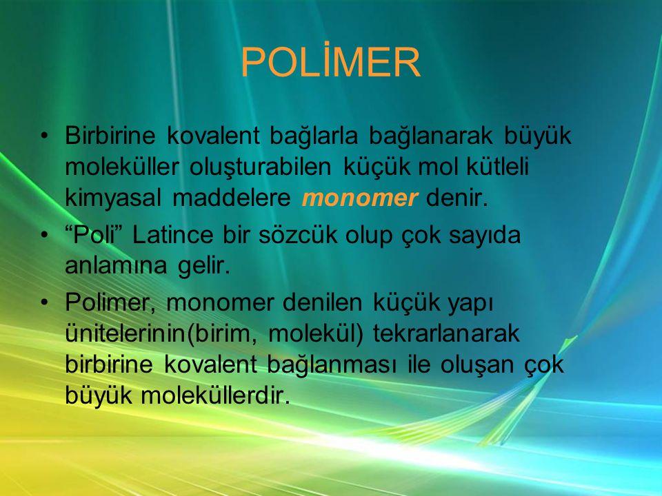 POLİMER •Birbirine kovalent bağlarla bağlanarak büyük moleküller oluşturabilen küçük mol kütleli kimyasal maddelere monomer denir.