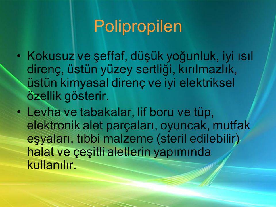 Polipropilen •Kokusuz ve şeffaf, düşük yoğunluk, iyi ısıl direnç, üstün yüzey sertliği, kırılmazlık, üstün kimyasal direnç ve iyi elektriksel özellik gösterir.