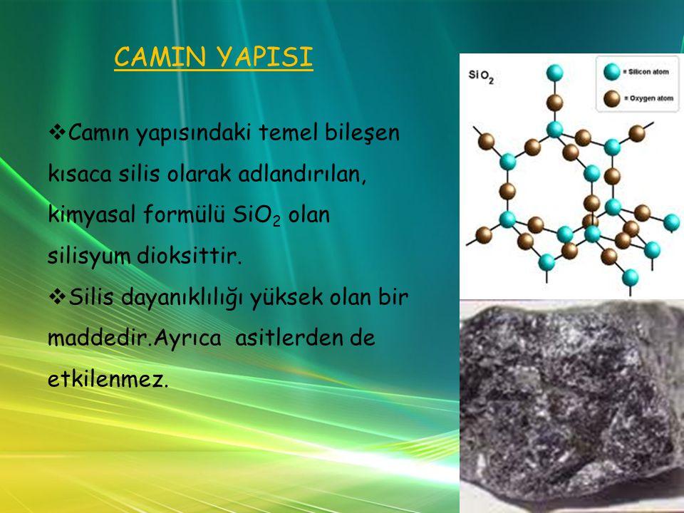 CAMIN YAPISI   Camın yapısındaki temel bileşen kısaca silis olarak adlandırılan, kimyasal formülü SiO 2 olan silisyum dioksittir.
