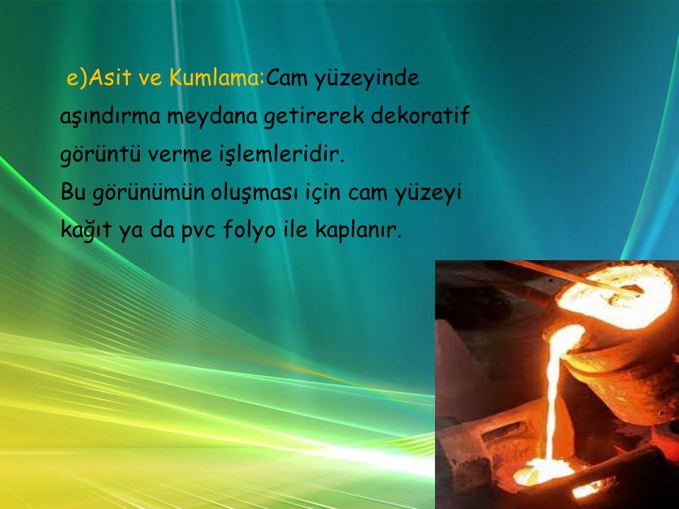 e)Asit ve Kumlama:Cam yüzeyinde aşındırma meydana getirerek dekoratif görüntü verme işlemleridir.