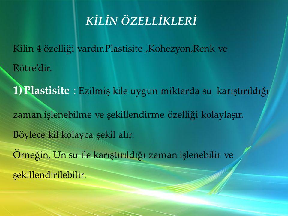 KİLİN ÖZELLİKLERİ Kilin 4 özelliği vardır.Plastisite,Kohezyon,Renk ve Rötre'dir.