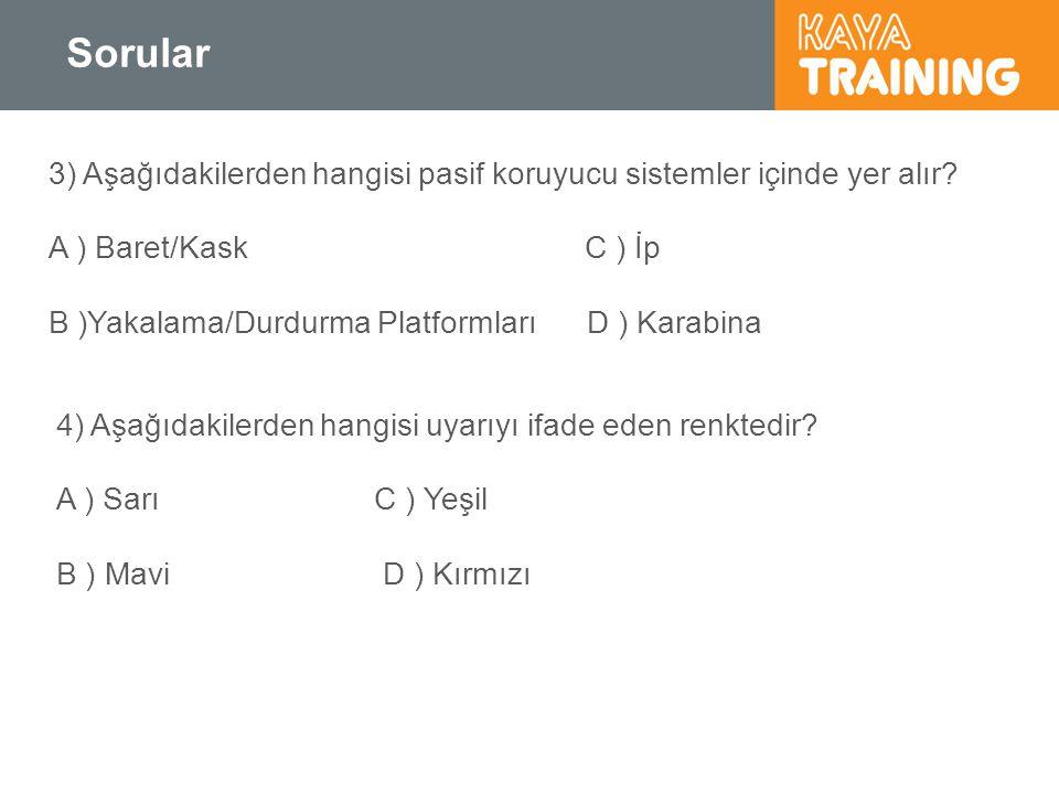 Sorular 3) Aşağıdakilerden hangisi pasif koruyucu sistemler içinde yer alır? A ) Baret/Kask C ) İp B )Yakalama/Durdurma Platformları D ) Karabina 4) A