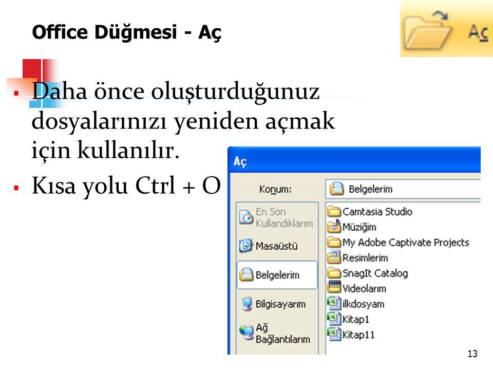 Office Düğmesi - Yeni  Yeni bir dosya açmak için bu düğme kullanılır.  Kısa yolu Ctrl + N 12