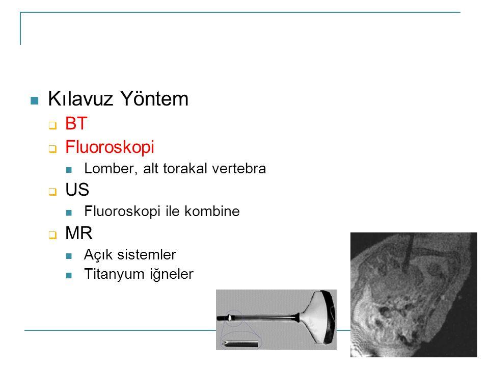  Kılavuz Yöntem  BT  Fluoroskopi  Lomber, alt torakal vertebra  US  Fluoroskopi ile kombine  MR  Açık sistemler  Titanyum iğneler