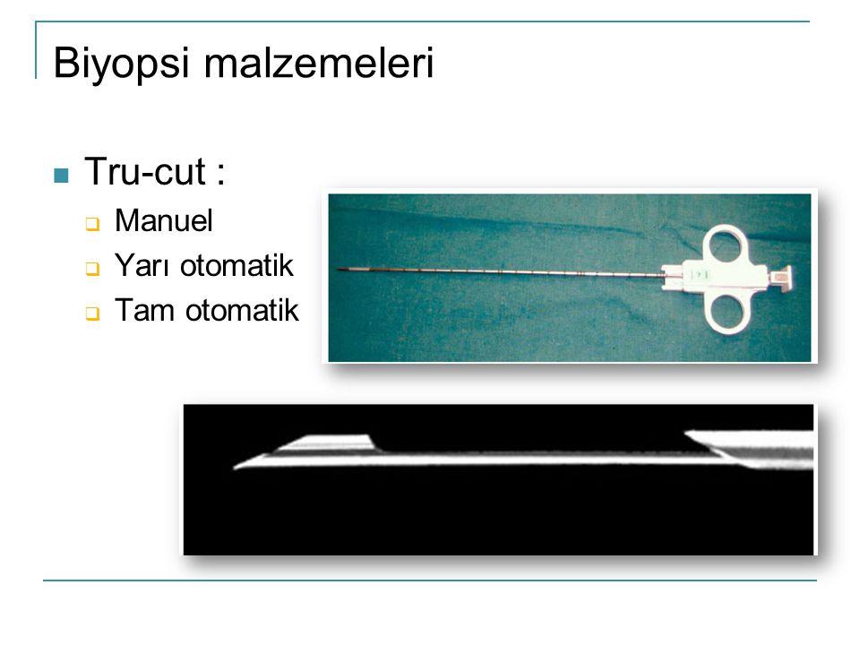  Tru-cut :  Manuel  Yarı otomatik  Tam otomatik Biyopsi malzemeleri