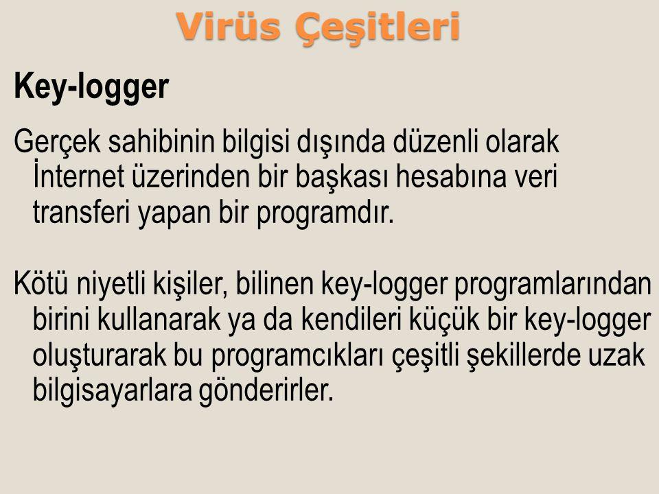 Key-logger Gerçek sahibinin bilgisi dışında düzenli olarak İnternet üzerinden bir başkası hesabına veri transferi yapan bir programdır. Kötü niyetli k