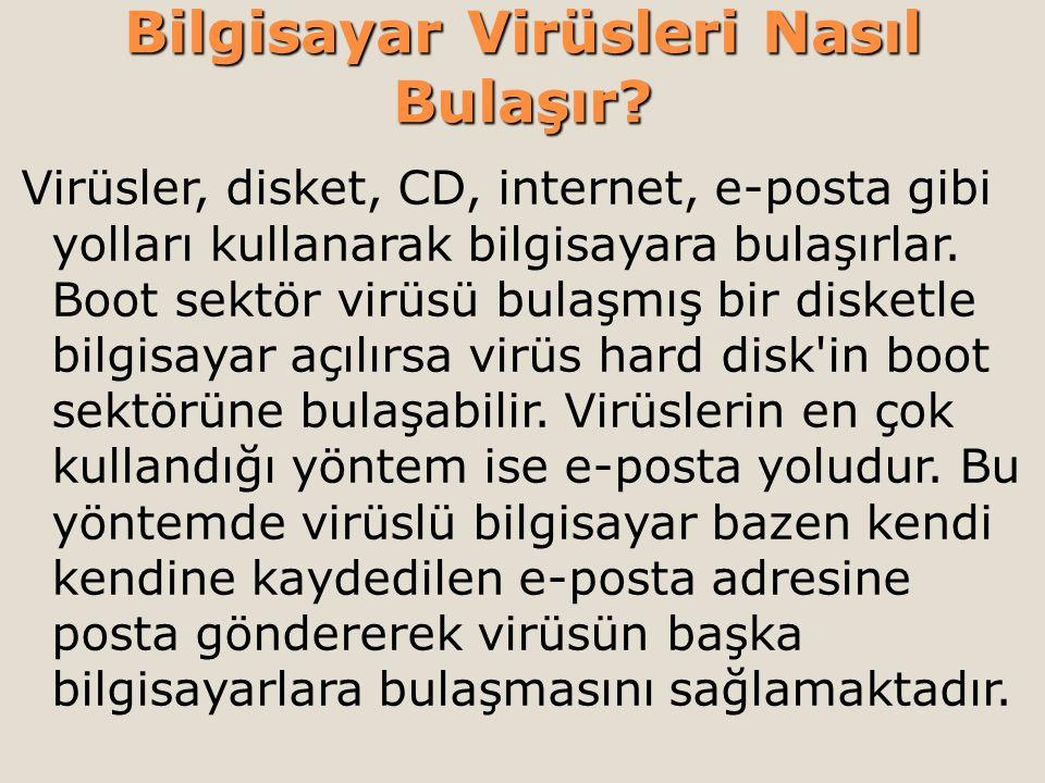 Bilgisayar Virüsleri Nasıl Bulaşır? Virüsler, disket, CD, internet, e-posta gibi yolları kullanarak bilgisayara bulaşırlar. Boot sektör virüsü bulaşmı