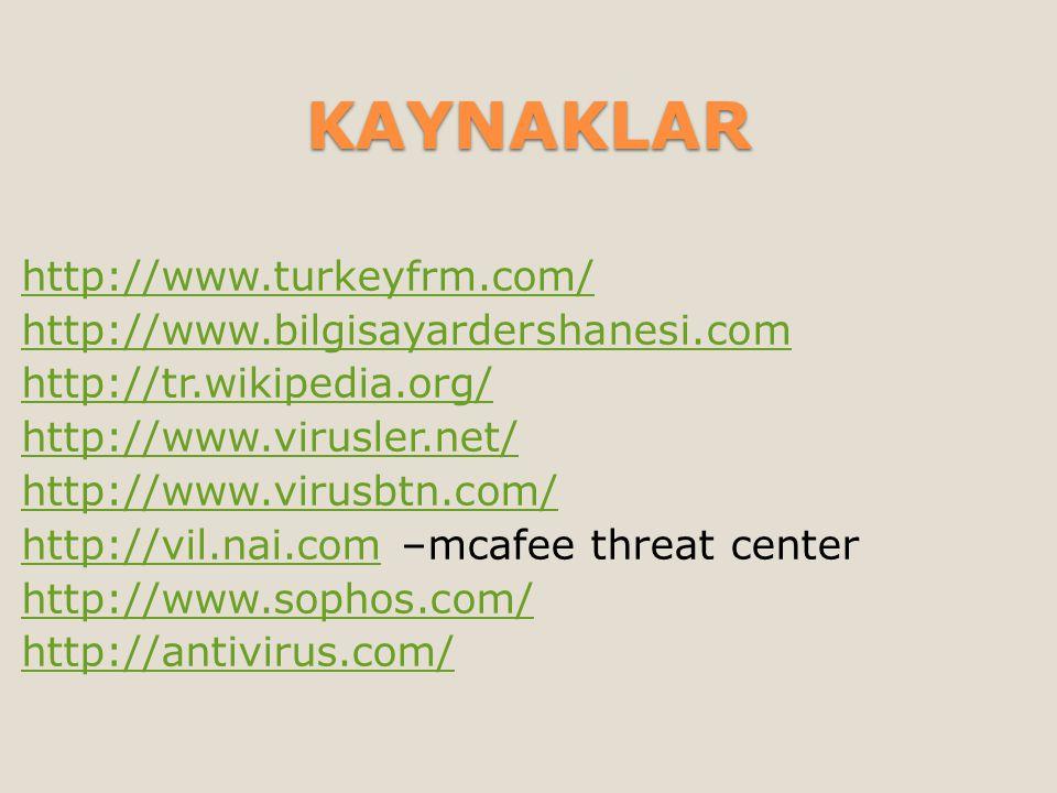 KAYNAKLAR http://www.turkeyfrm.com/ http://www.bilgisayardershanesi.com http://tr.wikipedia.org/ http://www.virusler.net/ http://www.virusbtn.com/ http://vil.nai.com –mcafee threat center http://www.sophos.com/ http://antivirus.com/