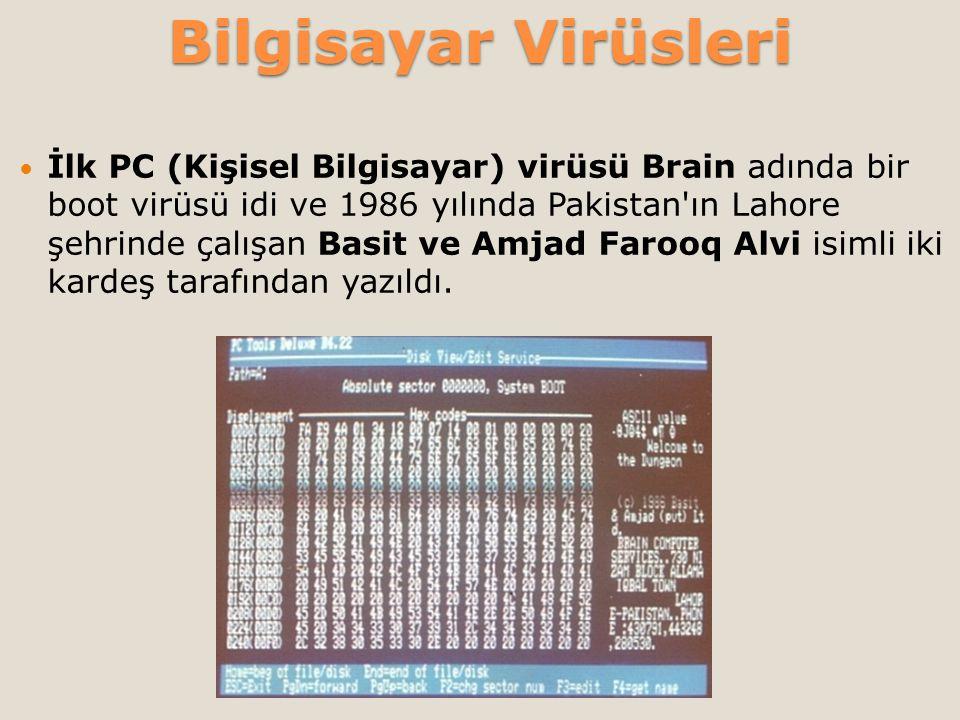  İlk PC (Kişisel Bilgisayar) virüsü Brain adında bir boot virüsü idi ve 1986 yılında Pakistan ın Lahore şehrinde çalışan Basit ve Amjad Farooq Alvi isimli iki kardeş tarafından yazıldı.