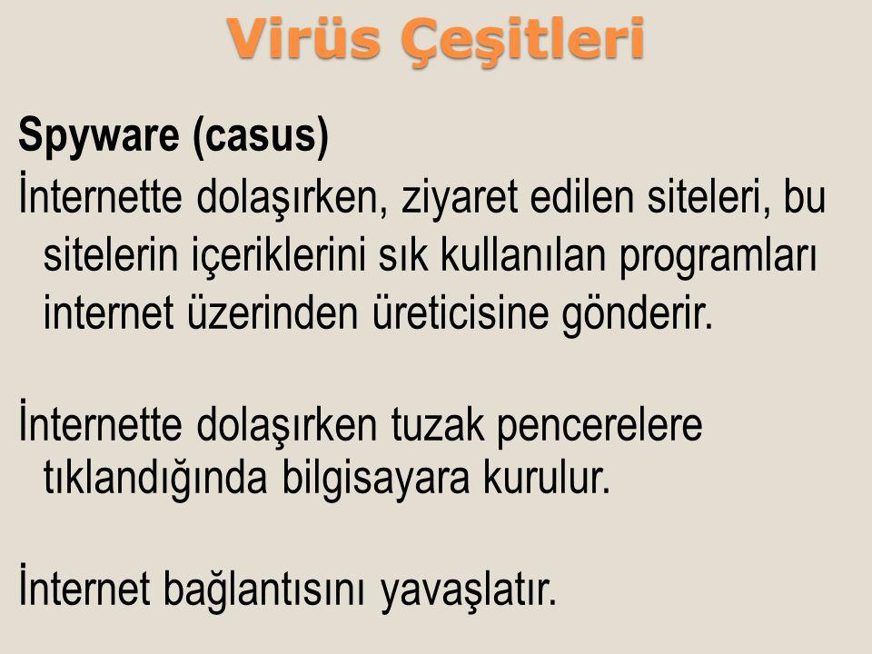 Spyware (casus) İnternette dolaşırken, ziyaret edilen siteleri, bu sitelerin içeriklerini sık kullanılan programları internet üzerinden üreticisine gö