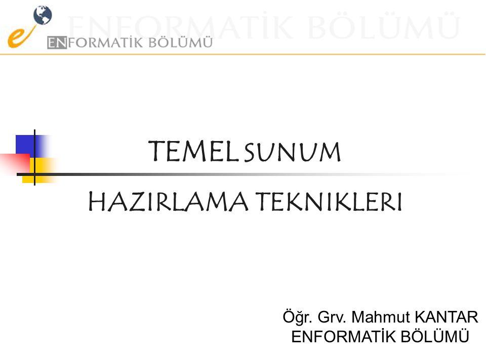 TEMEL SUNUM HAZIRLAMA TEKNIKLERI Öğr. Grv. Mahmut KANTAR ENFORMATİK BÖLÜMÜ