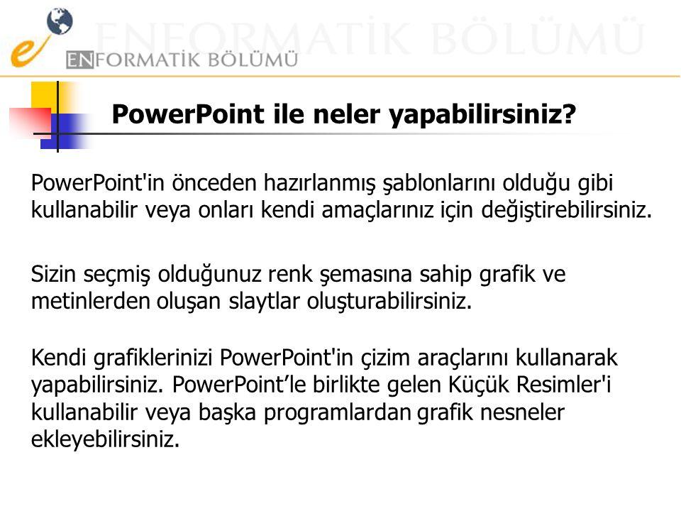 PowerPoint ile neler yapabilirsiniz.