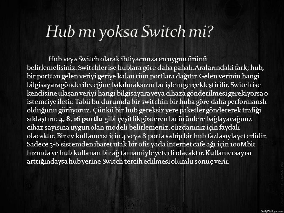 Hub veya Switch olarak ihtiyacınıza en uygun ürünü belirlemelisiniz.