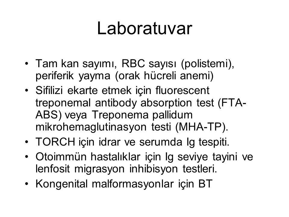 Laboratuvar •Tam kan sayımı, RBC sayısı (polistemi), periferik yayma (orak hücreli anemi) •Sifilizi ekarte etmek için fluorescent treponemal antibody