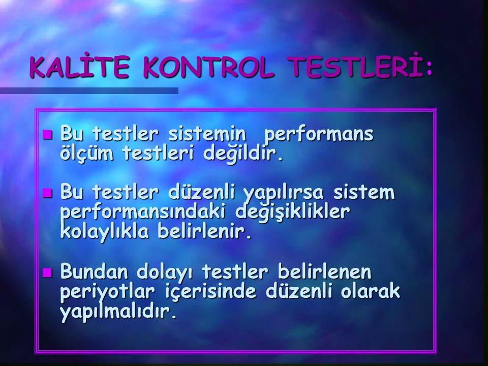 Testler üç kategoride sınıflandırılır: 1- Günlük Testler : 1.1- Görsel testler : 1.2- Periyodik kalite kontrol testleri: Bu testler cihazı kullanan tekniker tarafından yapılmalıdır.