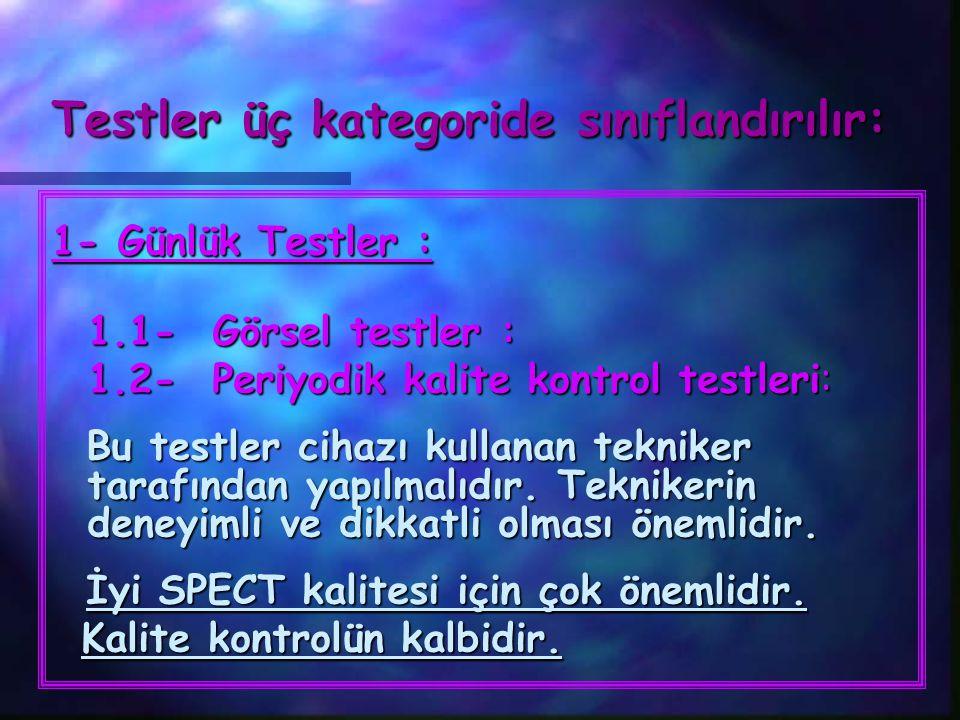 Testler üç kategoride sınıflandırılır: 1- Günlük Testler : 1.1- Görsel testler : 1.2- Periyodik kalite kontrol testleri: Bu testler cihazı kullanan te