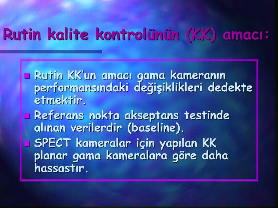 n Rutin KK'un amacı gama kameranın performansındaki değişiklikleri dedekte etmektir. n Referans nokta akseptans testinde alınan verilerdir (baseline).