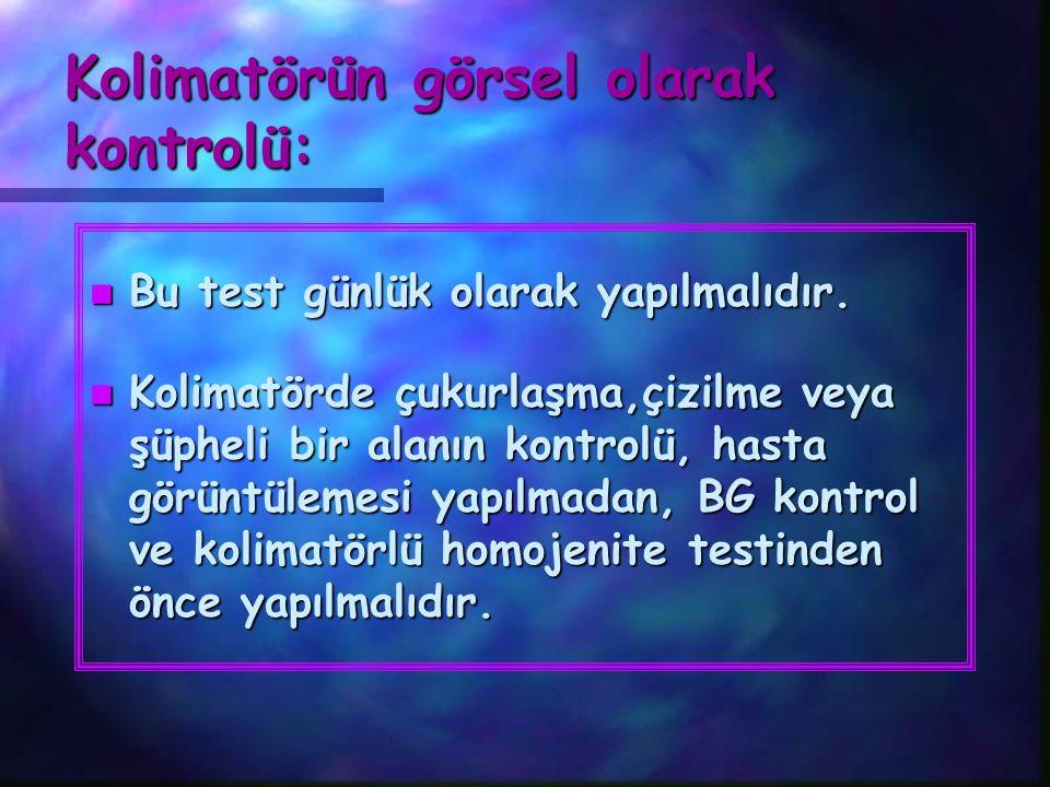 Kolimatörün görsel olarak kontrolü: n Bu test günlük olarak yapılmalıdır. n Kolimatörde çukurlaşma,çizilme veya şüpheli bir alanın kontrolü, hasta gör