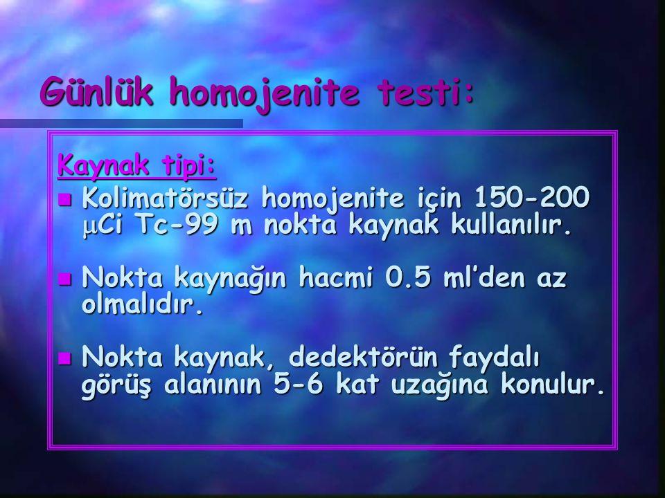 Günlük homojenite testi: Günlük homojenite testi: Kaynak tipi: n Kolimatörsüz homojenite için 150-200  Ci Tc-99 m nokta kaynak kullanılır. n Nokta ka