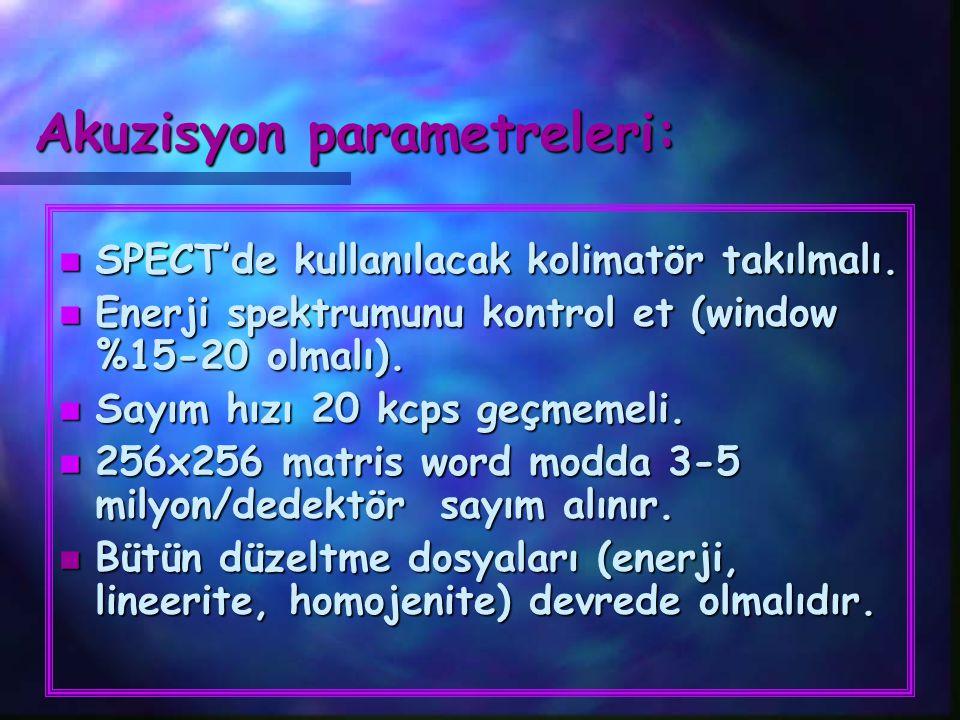 Akuzisyon parametreleri: n SPECT'de kullanılacak kolimatör takılmalı. n Enerji spektrumunu kontrol et (window %15-20 olmalı). n Sayım hızı 20 kcps geç