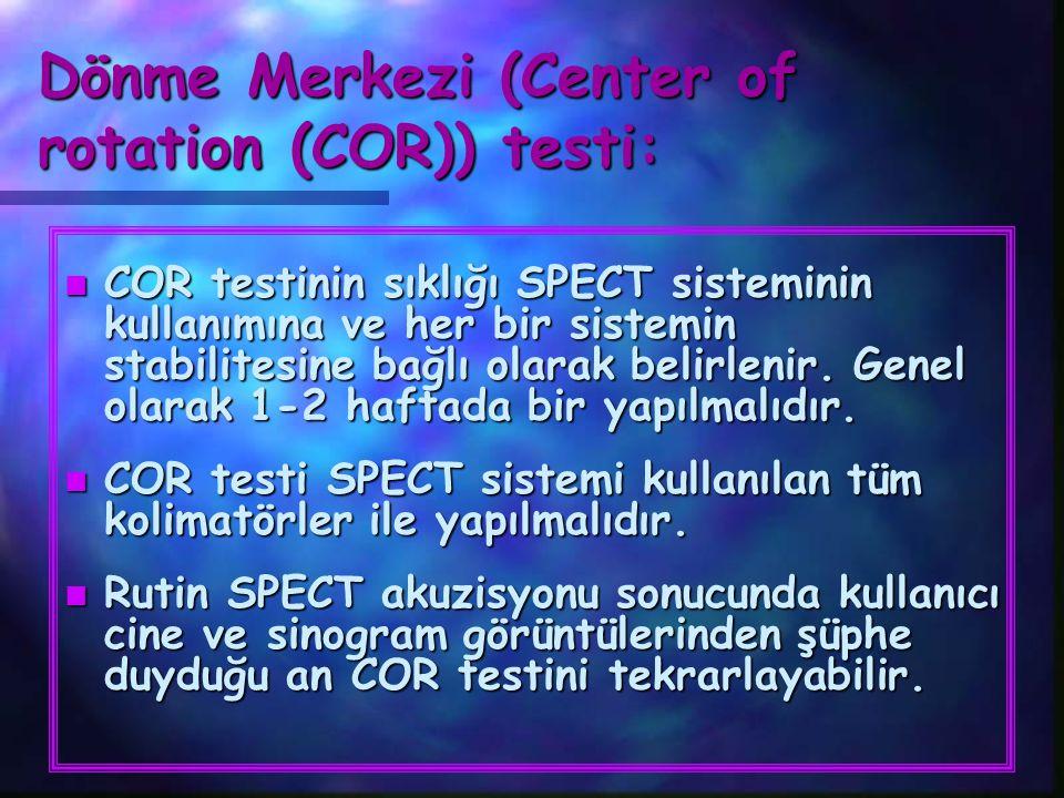 Dönme Merkezi (Center of rotation (COR)) testi: n COR testinin sıklığı SPECT sisteminin kullanımına ve her bir sistemin stabilitesine bağlı olarak bel