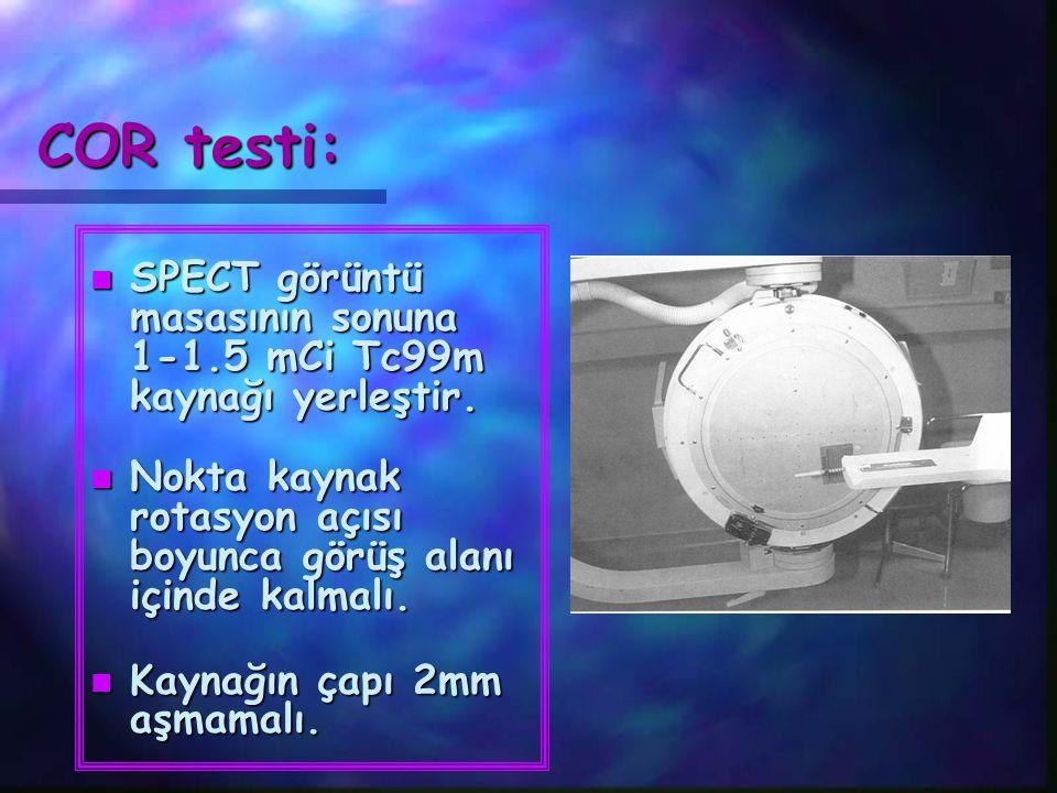 COR testi: n SPECT görüntü masasının sonuna 1-1.5 mCi Tc99m kaynağı yerleştir. n Nokta kaynak rotasyon açısı boyunca görüş alanı içinde kalmalı. n Kay