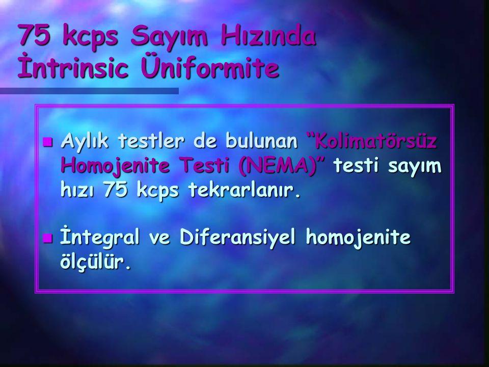 """75 kcps Sayım Hızında İntrinsic Üniformite n Aylık testler de bulunan """"Kolimatörsüz Homojenite Testi (NEMA)"""" testi sayım hızı 75 kcps tekrarlanır. n İ"""
