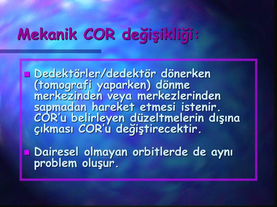 Mekanik COR değişikliği: n Dedektörler/dedektör dönerken (tomografi yaparken) dönme merkezinden veya merkezlerinden sapmadan hareket etmesi istenir. C