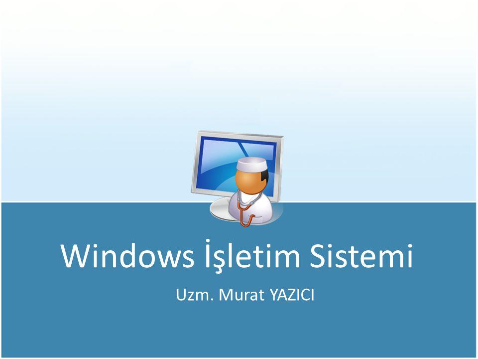 Windows İşletim Sistemi Uzm. Murat YAZICI