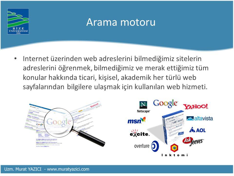 Arama motoru • Internet üzerinden web adreslerini bilmediğimiz sitelerin adreslerini öğrenmek, bilmediğimiz ve merak ettiğimiz tüm konular hakkında ti