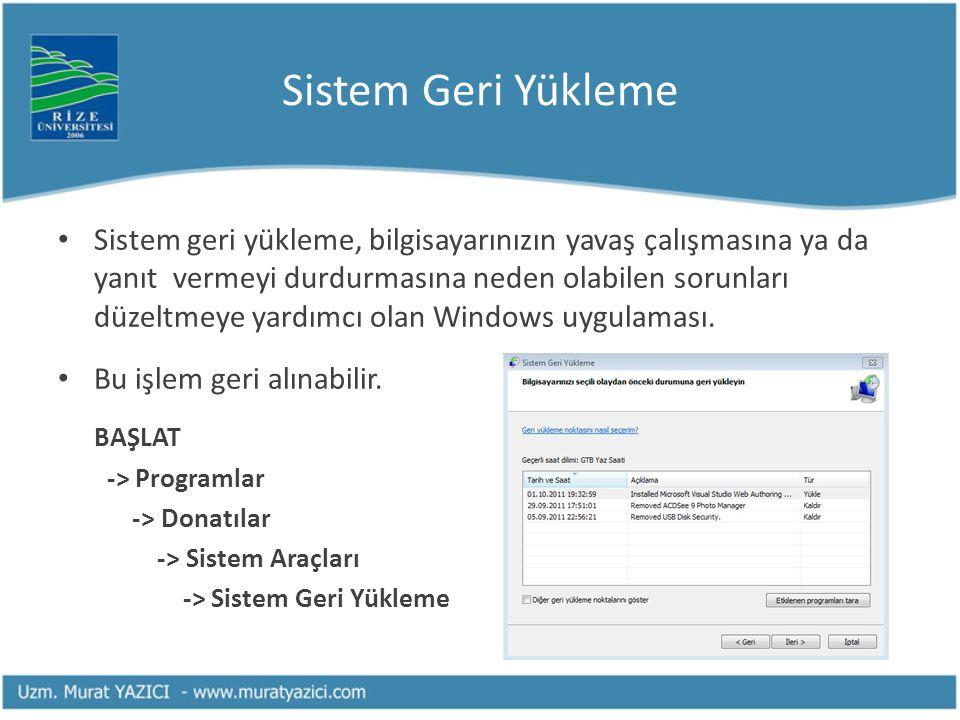 Sistem Geri Yükleme • Sistem geri yükleme, bilgisayarınızın yavaş çalışmasına ya da yanıt vermeyi durdurmasına neden olabilen sorunları düzeltmeye yar