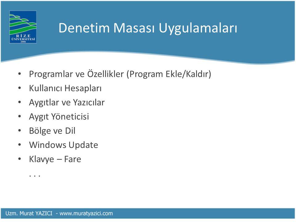 Denetim Masası Uygulamaları • Programlar ve Özellikler (Program Ekle/Kaldır) • Kullanıcı Hesapları • Aygıtlar ve Yazıcılar • Aygıt Yöneticisi • Bölge