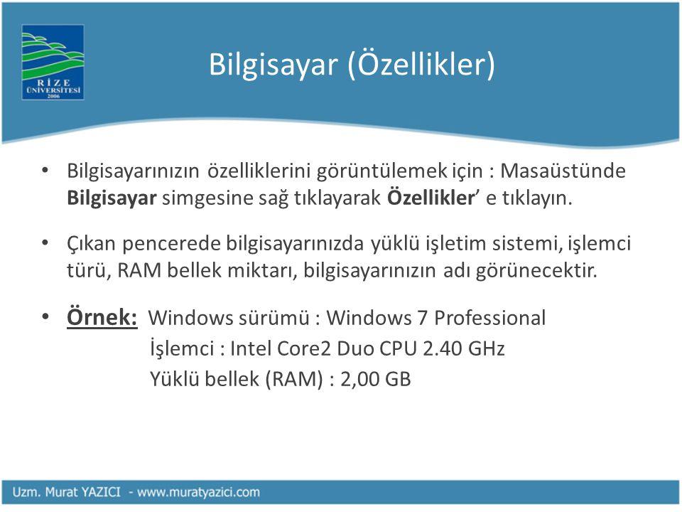 Bilgisayar (Özellikler) • Bilgisayarınızın özelliklerini görüntülemek için : Masaüstünde Bilgisayar simgesine sağ tıklayarak Özellikler' e tıklayın. •