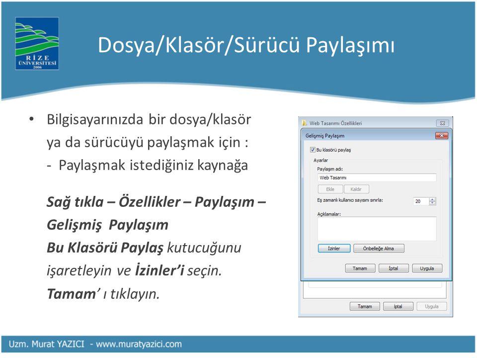 Dosya/Klasör/Sürücü Paylaşımı • Bilgisayarınızda bir dosya/klasör ya da sürücüyü paylaşmak için : - Paylaşmak istediğiniz kaynağa Sağ tıkla – Özellikl