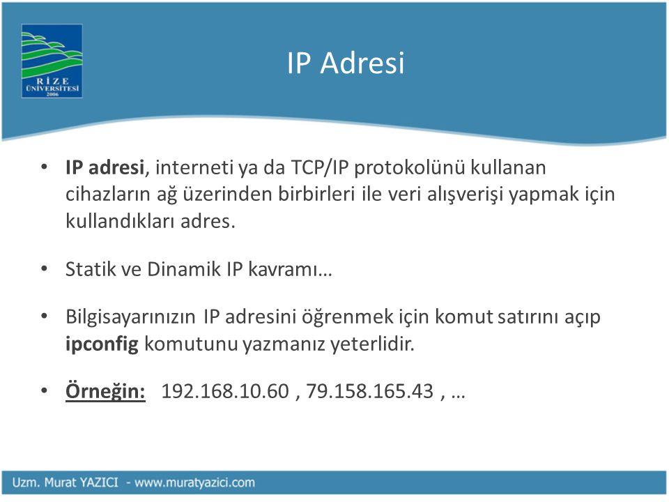 IP Adresi • IP adresi, interneti ya da TCP/IP protokolünü kullanan cihazların ağ üzerinden birbirleri ile veri alışverişi yapmak için kullandıkları ad