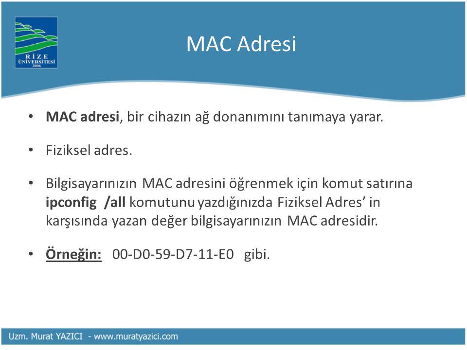MAC Adresi • MAC adresi, bir cihazın ağ donanımını tanımaya yarar. • Fiziksel adres. • Bilgisayarınızın MAC adresini öğrenmek için komut satırına ipco