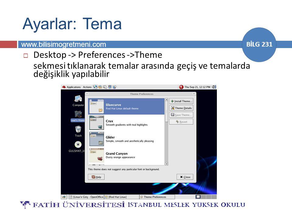 www.bilisimogretmeni.com BİLG 231 Ayarlar: Tema  Desktop -> Preferences ->Theme sekmesi tıklanarak temalar arasında geçiş ve temalarda değişiklik yap