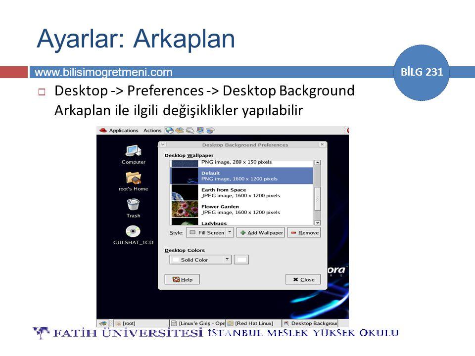 www.bilisimogretmeni.com BİLG 231 Ayarlar: Arkaplan  Desktop -> Preferences -> Desktop Background Arkaplan ile ilgili değişiklikler yapılabilir