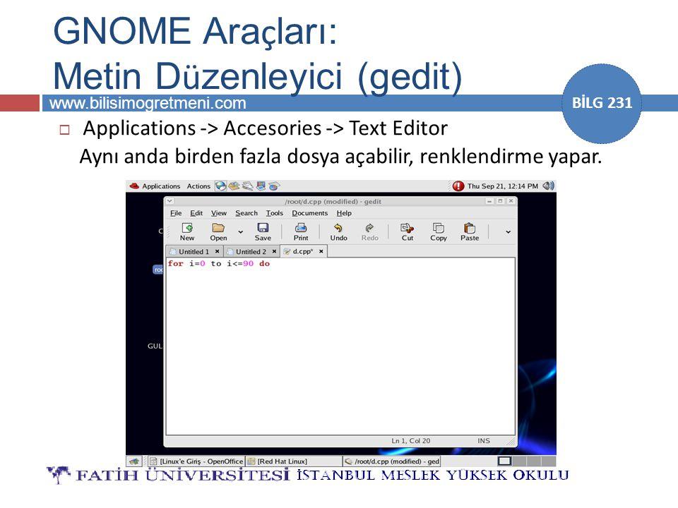 www.bilisimogretmeni.com BİLG 231 GNOME Ara ç ları: Metin D ü zenleyici (gedit)  Applications -> Accesories -> Text Editor Aynı anda birden fazla dos