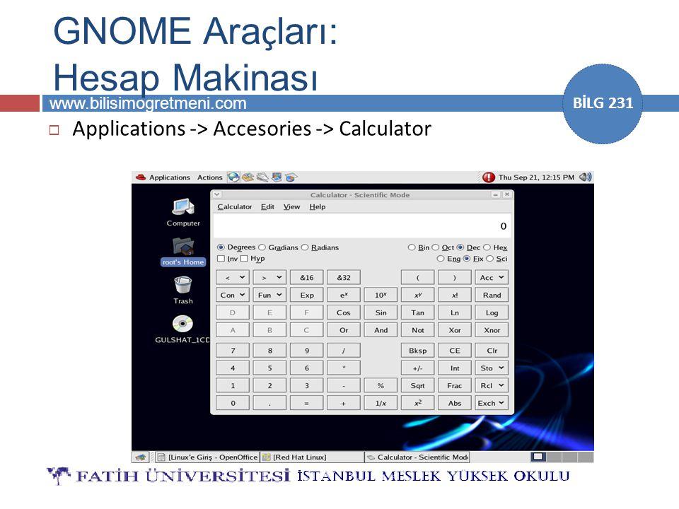 www.bilisimogretmeni.com BİLG 231 GNOME Ara ç ları: Hesap Makinası  Applications -> Accesories -> Calculator