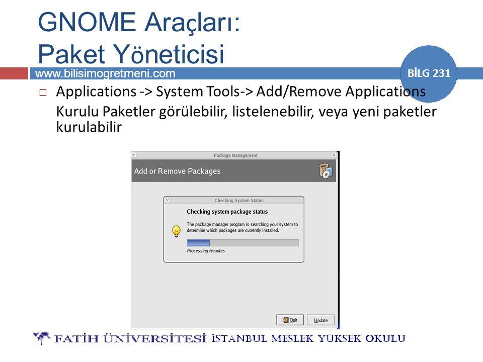 www.bilisimogretmeni.com BİLG 231 GNOME Ara ç ları: Paket Y ö neticisi  Applications -> System Tools-> Add/Remove Applications Kurulu Paketler görüle