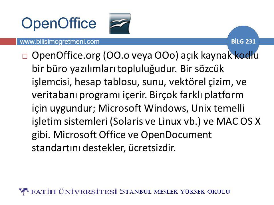 www.bilisimogretmeni.com BİLG 231 OpenOffice  OpenOffice.org (OO.o veya OOo) açık kaynak kodlu bir büro yazılımları topluluğudur. Bir sözcük işlemcis