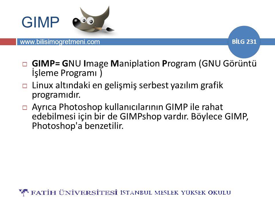 www.bilisimogretmeni.com BİLG 231 GIMP  GIMP= GNU Image Maniplation Program (GNU Görüntü İşleme Programı )  Linux altındaki en gelişmiş serbest yazı