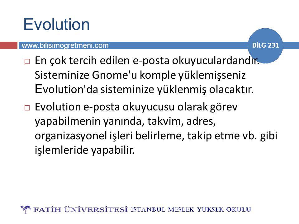 www.bilisimogretmeni.com BİLG 231 Evolution  En çok tercih edilen e-posta okuyuculardandır. Sisteminize Gnome'u komple yüklemişseniz E volution'da si