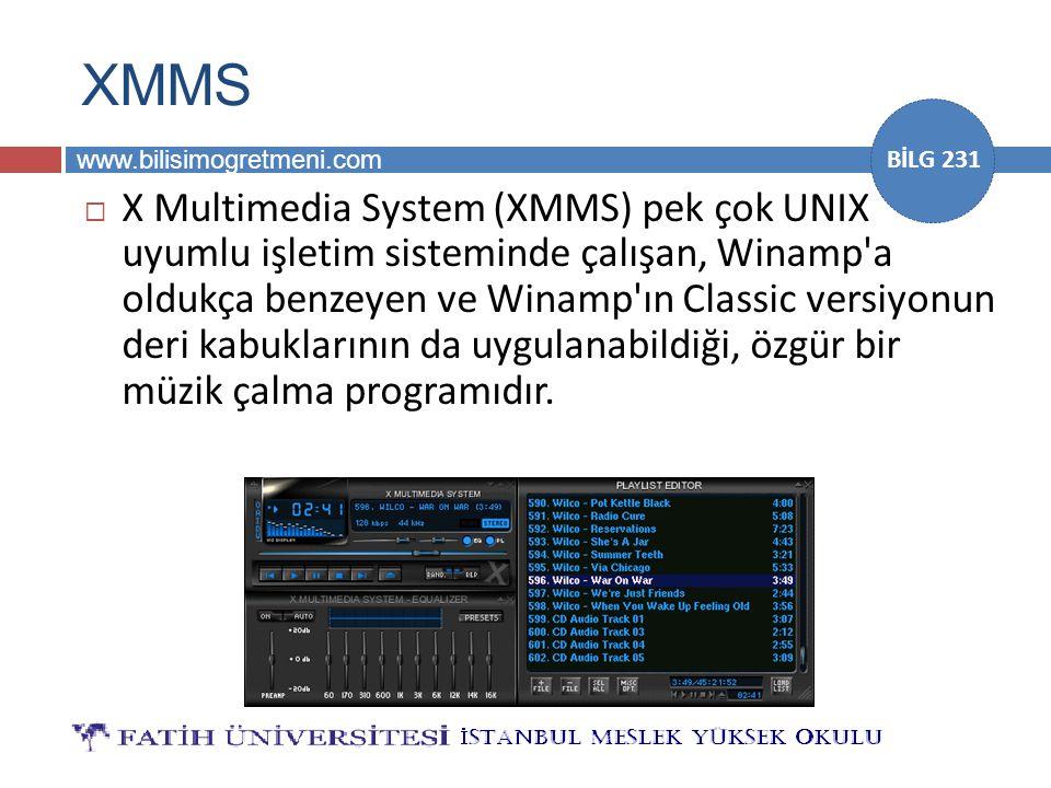 www.bilisimogretmeni.com BİLG 231 XMMS  X Multimedia System (XMMS) pek çok UNIX uyumlu işletim sisteminde çalışan, Winamp'a oldukça benzeyen ve Winam